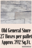 Old General Store, 27 Boxes oer Pallet, Approx 392 Sq. Ft.