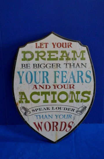 """LET YOUR DREAM BE BIGGER THAN YOUR FEARS AND YOUR  ACTIONS SPEAK LOUDER THAN YOUR WRDS""  SIGN"