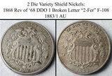2 Shield Nickel Die Varieties - 1868 Rev of '68 DDO & Broken Letter F-108 Two-Fer, 1883/1 ? AU;