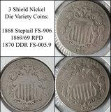 3 Shield Nickel Die Varieties - 1868 Steptail FS-906, 1869/69 RPD and Rare 1870 DDR FS-005.9