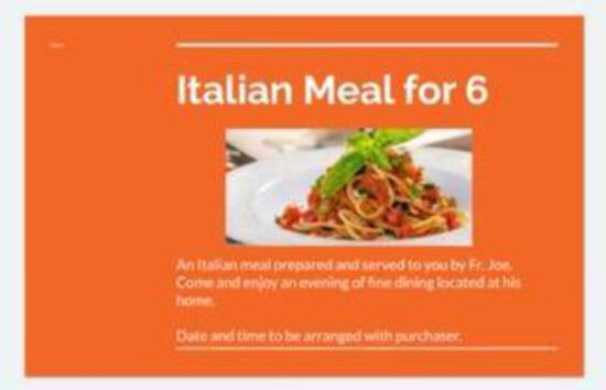 Italian Meal for (6): An Italian meal prepared and served to you by Fr. Joe. Come and enjoy an
