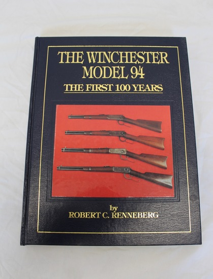 The Winchester Model 94 The First 100 Years - Harback Book By Robert Renneberg