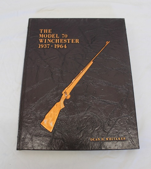 The Model 70 Winchester 1937-1964 - Hardback Book By Dean H. Whitaker Signed By Author