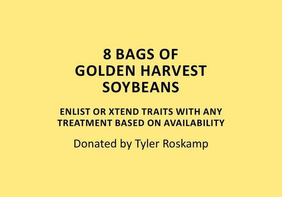8 bags of Golden Harvest soybeans. Enlist or Xtend traits with any treatment based on availability