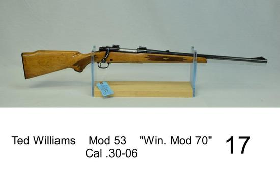 "Ted Williams    Mod 53    ""Win. Mod 70""    Cal .30-06    SN: U159873    Condition: 45-50%"