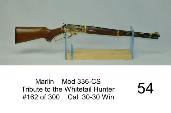 Marlin    Mod 336-CS    Tribute to the Whitetail Hunter    #162 of 300    Cal .30-30 Win    SN: 0507
