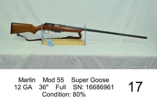"Marlin    Mod 55    Super Goose    12 GA    36""    Full    SN: 16686961    Condition: 80%"