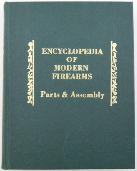 Encyclopedia of Modern Firearms, Parts and Assembl