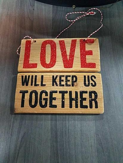 Love Will Keep Us Together Wooden Sign