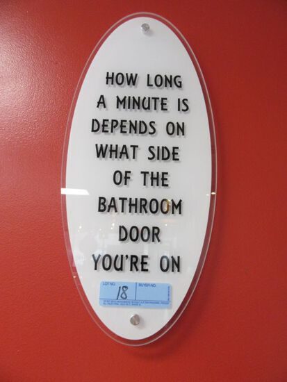 """HOW LONG A MINUTE IS DEPENDS ON WHAT SIDE OF THE BATHROOM DOOR YOU'RE ON"""