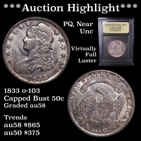 *** Auction Highlight *** PQ, near Unc 1833 o-103 Capped Bust 50c Graded Choice AU/slider USCG (fc)