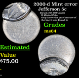 2000-d Mint error Jefferson Nickel 5c Grades Choice Unc