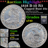 ***Auction Highlight*** 1818 B-10 R3 Capped Bust Quarter 25c Graded xf By USCG (fc)