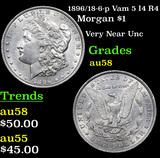 1896/18-6-p Vam 5 I4 R4 Morgan Dollar $1 Grades Choice AU/BU Slider