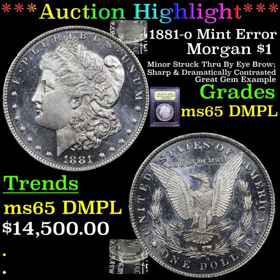 ***Auction Highlight*** 1881-o Mint Error Morgan Dollar $1 Graded GEM Unc DMPL By USCG (fc)