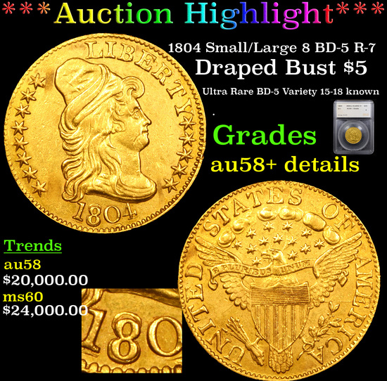 *HIGHLIGHT OF THE MONTH* 1804 Small/Large 8 BD-5 R-7 Gold Draped Bust $5  au58+ details By SEGS (fc)