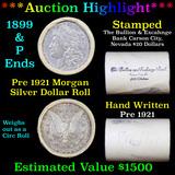 ***Auction Highlight*** Pre 1921 Morgan Silver Dollar $1 Roll 20 Coins Bullion & Exchange Bank 1899