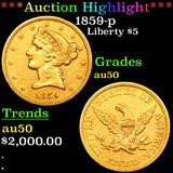 ***Auction Highlight*** 1859-p Gold Liberty Half Eagle $5 Grades AU, Almost Unc (fc)