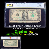 PCGS Mint Error Cutting Error 1985 $1 FRN Boston, MA Graded f15 By PCGS