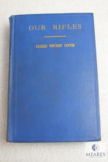 Our Rifles by Charles Sawyer hardback book. 412 pages Copyright 1920