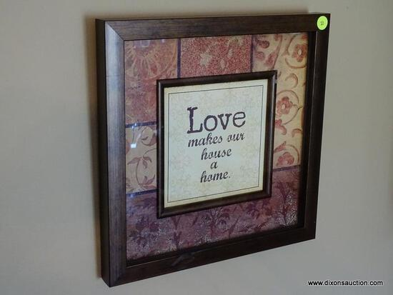 """(FR) 2 PC. FRAMED ARTWORK LOT TO INCLUDE: AN INSPIRATIONAL QUOTE """"LOVE MAKES OUR HOUSE A HOME"""" & A"""