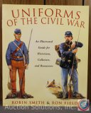 Uniforms of the Civil War, Smith and Field - 2001 Reference Guide