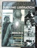 Regards Sur Une Liberation Manche, ete 44