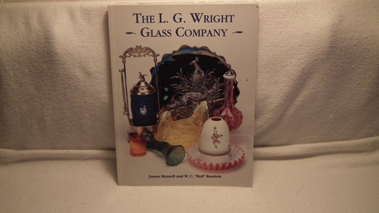 "The L.G. Wright Glass Company by James Measell & W.C. ""Red"" Roettis"