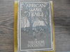 "1910 EDITION OF THE ""AFRICAN GAME TRAILS"" BY TEDDY ROOSEVELT 575  PAGES WITH MANY REAL PHOTOGRAPHS"