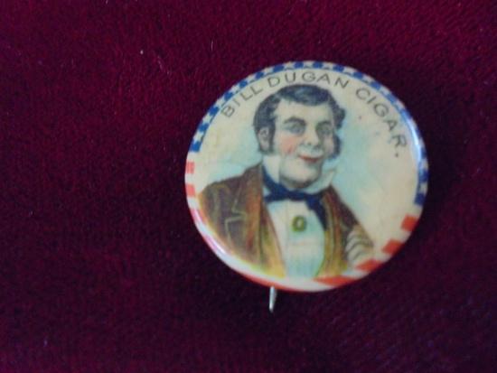 "1890's ""BILL DUGAN CIGAR"" ADVERTISING PIN-BACK BUTTON"