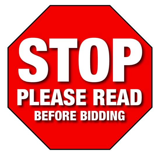 STOP - PLEASE READ BEFORE BIDDING