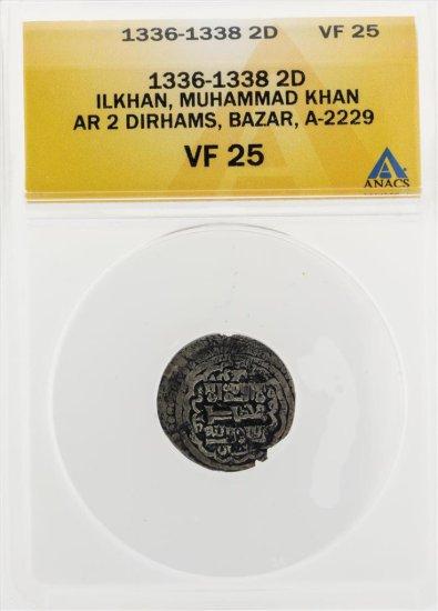 1336-1338 2D Ilkhan Muhammad Khan AR 2 Dirhams Bazar A-2229 Coin ANACS VF25
