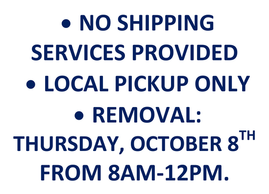 LOCAL PICKUP ONLY.  NO SHIPPING SERVICES OR FORKLIFT AVAILABLE. REMOVAL THUR, OCT 8TH FROM 8AM-12PM