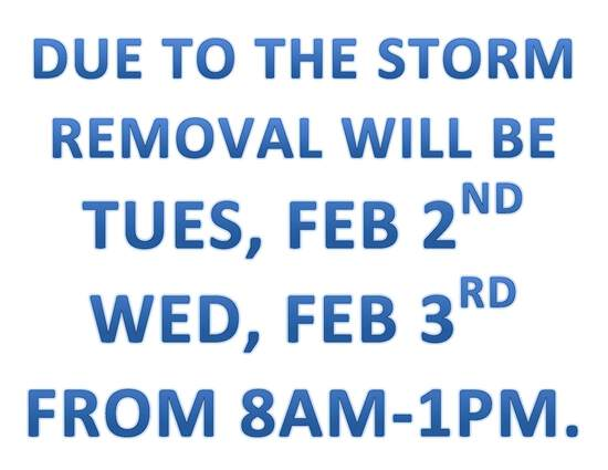 DUE TO THE STORM, WE WILL BE ONSITE TUESDAY & WEDNESDAY FROM 8AM-1PM FOR REMOVAL.