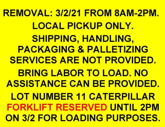 REMOVAL 3/2/21 FROM 8AM-2PM. LOCAL PICKUP ONLY, SHIPPING SERVICES NOT PROVIDED.