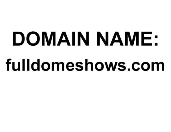 DOMAIN NAME: fulldomeshows.com