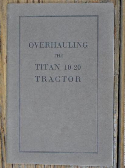 IHC Overhauling The Titan 10-20 Tractor As Told With Photographs
