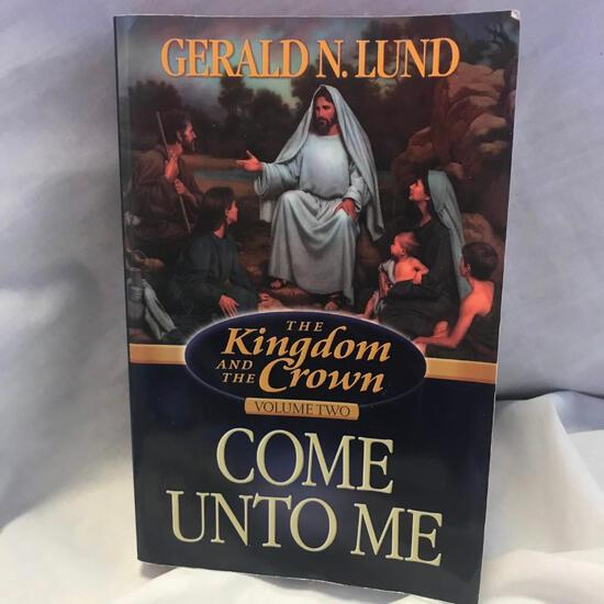 """""""The Kingdom and the Crown: Volume 2: Come Unto Me"""" Written by Gerald N. Lund Paperback"""