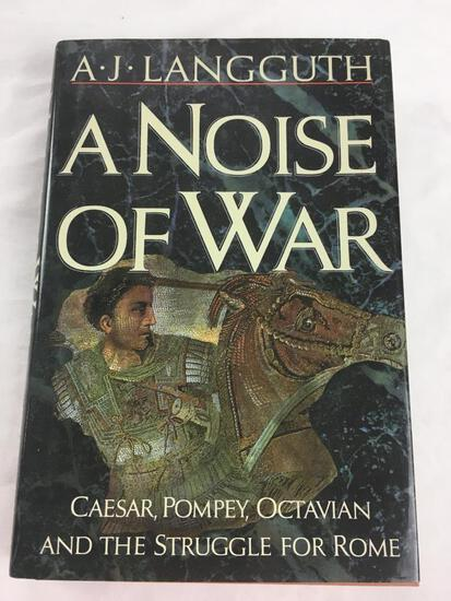 """1994 """"A Noise of War, Caesar, Pompey, Octavian and the Struggle for Rome' by A.J. Langguth. FE"""
