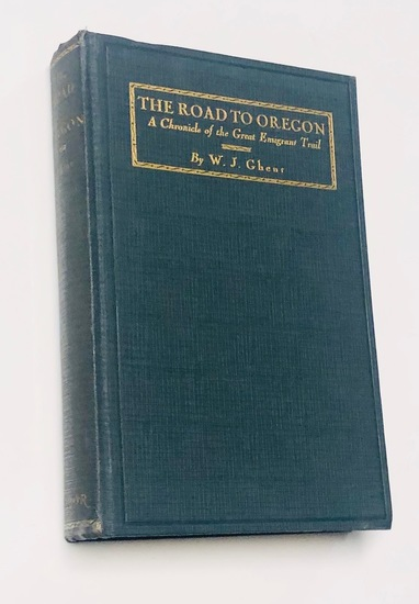 The Road to Oregon by W.J. Ghent (1934) A Chronicle of the Great Emigrant Trail