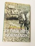 By Tank Into NORMANDY - WW2 Fighting at the Invasion Front by Stuart Hills