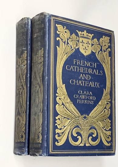 French Cathedrals and Chateaux by  Clara Crawford Perkins (1903) Two Volumes