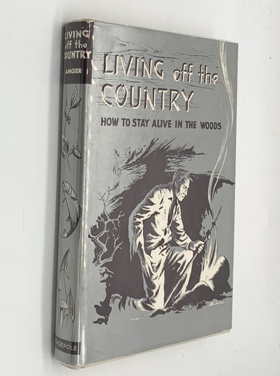 Living Off the Country: How to Stay ALIVE IN THE WOODS by Bradford Angier (1968)