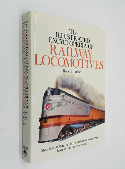 The Illustrated Encyclopedia of RAILWAY LOCOMOTIVES by Robert Tufnell (1990)