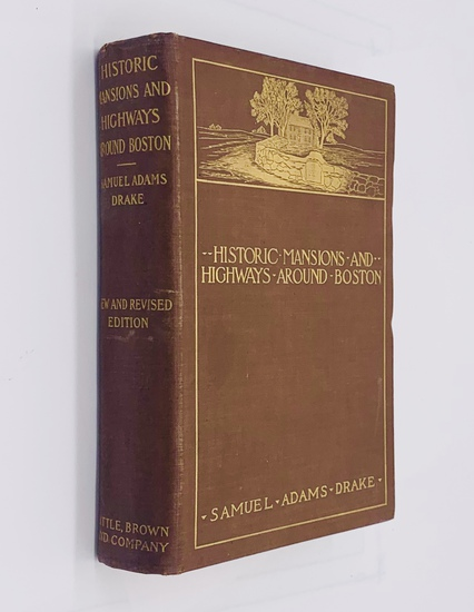 Historic Mansions and Highways AROUND BOSTON by Samuel Adams Drake (1899)