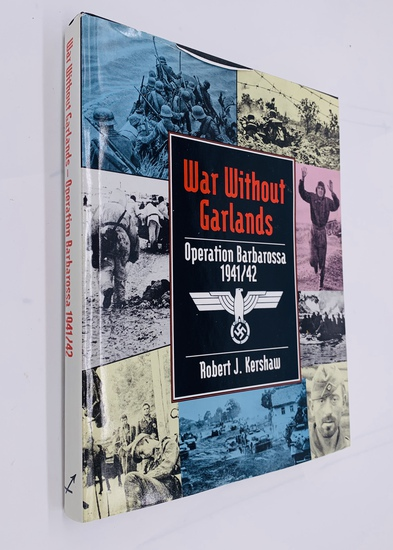 War Without Garlands by Robert J. Kershaw (2000) OPERATION BARBAROSSA 1941-1942 WW2