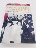 Daughters of the UNION: Northern Women Fight the CIVIL WAR