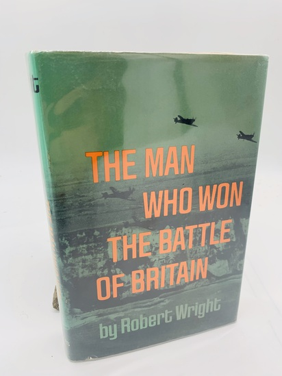 The Man Who Won the BATTLE OF BRITAIN by Robert Wright