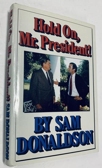 SIGNED SAM DONALDSON Hold On, Mr. President!