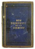 ' New Brunswick & Its Scenery' By Jno. R. Hamilton